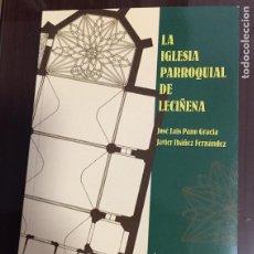 Libros de segunda mano: LA IGLESIA PARROQUIAL DE LECIÑENA, JOSE LUIS PANO GRACIA, JAVIER IBAÑEZ FERNANDEZ. Lote 222334272