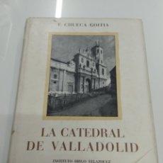 Libri di seconda mano: LA CATEDRAL DE VALLADOLID F. CHUECA GOITIA MADRID 1947 SIGLO ORO ARQUITECTURA ESPAÑOLA. Lote 223369307