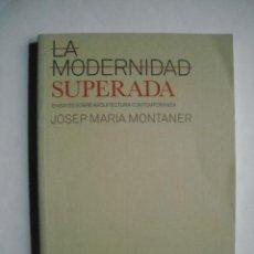 Libros de segunda mano: LA MODERNIDAD SUPERADA ENSAYOS SOBRE ARQUITECTURA CONTEMPORÁNEA JOSEP MARÍA MONTANER. Lote 223782746