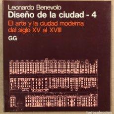 Libros de segunda mano: DISEÑO DE LA CIUDAD 4, EL ARTE Y LA CIUDAD MODERNA DEL SIGLO XV AL XVIII. LEONARDO BENEVOLO. Lote 224296621
