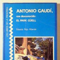 Libros de segunda mano: GAUDÍ, A. - ROJO, EDUARDO - ANTONIO GAUDÍ ESE DESCONOCIDO. EL PARK GÜELL - BARCELONA 1987 - ILUSTRAD. Lote 225463120