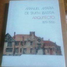 Libros de segunda mano: MAITE PALIZA, MANUEL MARÍA DE SMITH IBARRA. ARQUITECTO 1879-1956, BILBAO 1991. Lote 227716420