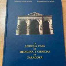 Livres d'occasion: LA ANTIGUA CASA DE MEDICINA Y CIENCIAS DE ZARAGOZA, FRANCISCO ROMERO AGUIRRE , FERNANDO SOLSONA. Lote 228422050