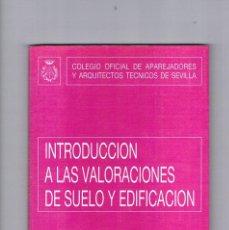 Libros de segunda mano: INTRODUCCION A LAS VALORACIONES DE SUELO Y EDIFICACION COLEGIO OFICIAL APAREJADORES SEVILLA 1988. Lote 228628000