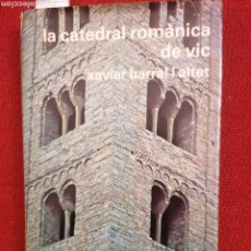 Libros de segunda mano: LA CATEDRAL ROMÀNICA DE VIC. X. BARRAL I ALTET. ARTESTUDI. ART ROMÀNTIC Nº7.. Lote 229376900