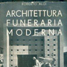 Libros de segunda mano: NUMULITE L0544 ARCHITTETURA FUNERARIA MODERNA ROBERTO ALOI ARQUITECTURA CEMENTERIO ULRICO HOEPLI. Lote 230798265