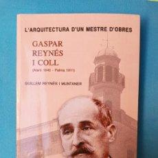 Libros de segunda mano: L' ARQUITECTURA D'UN MESTRE D'OBRES. - GASPAR REYNÉS I COLL 1845-1911. Lote 232629240