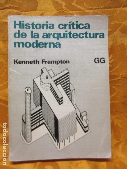 HISTORIA CRÍTICA DE LA ARQUITECTURA MODERNA - KENNETH FRAMPTON (Libros de Segunda Mano - Bellas artes, ocio y coleccionismo - Arquitectura)