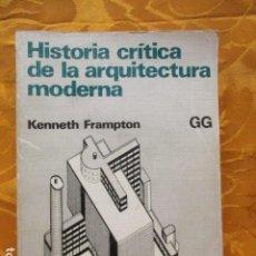 Libros de segunda mano: HISTORIA CRÍTICA DE LA ARQUITECTURA MODERNA - KENNETH FRAMPTON. Lote 235215200