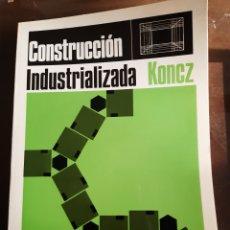 Libros de segunda mano: ARQUITECTURA INGENIERÍA CONSTRUCCIÓN INDUSTRIALIZADA KONCZ. Lote 235414825