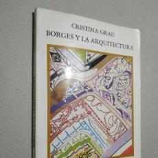 Libri di seconda mano: BORGES Y LA ARQUITECTURA. CRISTINA GRAU. ED.CATEDRA, 1997. 189 PP ILUSTRADO.. Lote 236334620