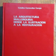 Libri di seconda mano: LA ARQUITECTURA MALLORQUINA DESDE LA ILUSTRACIÓN A LA RESTAURACIÓN.C. CANTARELLAS CAMPS. PALMA 1981. Lote 236877500