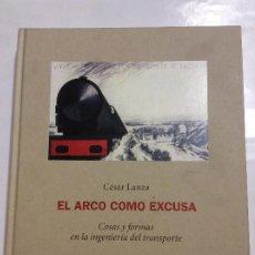 Libros de segunda mano: EL ARCO COMO EXCUSA COSAS Y FORMAS EN LA INGENIERÍA DEL TRANSPORTE CESAR LANZA. Lote 237412190