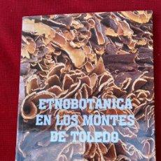 Libros de segunda mano: ETNOBOTANICA EN LOS MONTES DE TOLEDO.. Lote 237500260
