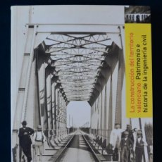 Libros de segunda mano: LA CONSTRUCCIÓN DEL TERRITORIO VALENCIANO. PATRIMONIO E HISTORIA DE LA INGENIERÍA CIVIL. Lote 239888355