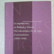 Libros de segunda mano: LA ARQUITECTURA EN BADAJOZ Y CACERES - DEL ECLECTICISMO FIN DE SIGLO AL RACIONALISMO (1890-1940). Lote 241376950