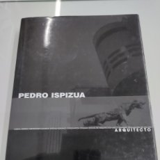 Libros de segunda mano: PEDRO ISPIZUA ARQUITECTO MÍNGUEZ ROPIÑÓN ALBERTO 2005 COLEGIO OFICIAL DE ARQUITECTOS VASCO NAVARRO. Lote 241748475