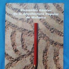 Libros de segunda mano: ELEMENTOS BÁSICOS DE LAS ARQUITECTURA POPULAR DE MALLORCA - EUGEMIO DE LA FUENTE Y OTROS. Lote 243902980