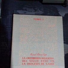 Libros de segunda mano: LA ORFEBRERÍA RELIGIOSA DEL SIGLO XVIII EN LA DIÓCESIS DE CÁDIZ TOMO I FIRMADO MANUEL MORENO PUPPO. Lote 151219813