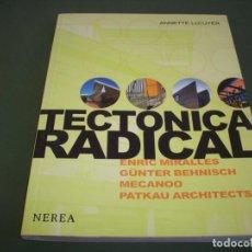 Libros de segunda mano: TECTONICA RADICAL - ENRIC MIRALLES - GÜNTER BEHNISCH - MECANOO - PATKAU ARCHITECTS.. Lote 244704195