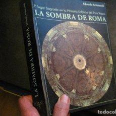 Livros em segunda mão: LA SOMBRA DE ROMA. EDUARDO ARTAMENDI, COAVN EL LUGAR SAGRADO EN LA HISTORIA URBANA DEL PAIS VASCO. Lote 244746270