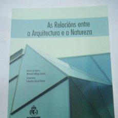 Libros de segunda mano: AS RELACIÓNS ENTRE A ARQUITECTURA E A NATUREZA DISCURSO DE INGRESO MANUEL GALLEGO JORRETO. Lote 246133230
