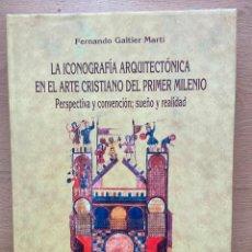 Libros de segunda mano: LA ICONOGRAFIA ARQUITECTONICA EN EL ARTE CRISTIANO DEL PRIMER MILENIO, F. GALTIER MARTI. Lote 254905600