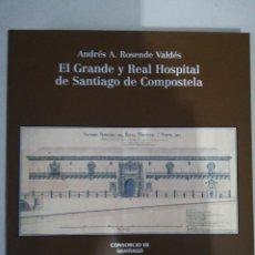 Libros de segunda mano: EL GRANDE Y REAL HOSPITAL DE SANTIAGO DE COMPOSTELA. ANDRÉS A. ROSENDE VALDÉS. 1999. Lote 255598930