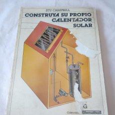 Libros de segunda mano: CONSTRUYA SU PROPIO CALENTADOR SOLAR STU CAMPELL. Lote 258928880
