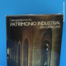 Libros de segunda mano: CIEN ELEMENTOS DEL PATRIMONIO INDUSTRIAL EN CATALUÑA. - VV.AA.. Lote 260109530