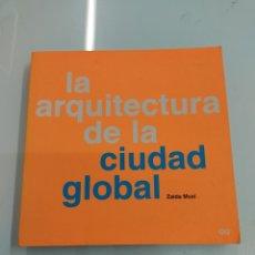 Libros de segunda mano: LA ARQUITECTURA DE LA CIUDAD GLOBAL ZAIDA MUXI GUSTAVO GILI 2004 ARQUITECTOS HABITAT URBANO. Lote 263743940
