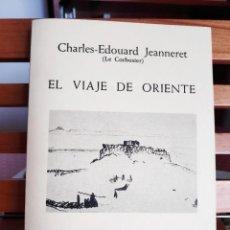 Libros de segunda mano: EL VIAJE DE ORIENTE, CHARLES-EDOUARD JEANNERET, COLECCIÓN ARQUITECTURA, 16, 1984. Lote 267252124