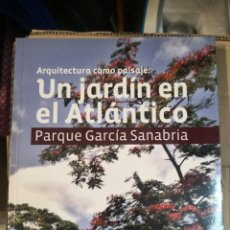 Libros de segunda mano: ARQUITECTURA COMO PAISAJE : UN JARDÍN EN EL ATLÁNTICO. PARQUE GARCÍA SANABRÍA. Lote 268836569