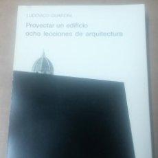 Libros de segunda mano: LUDOVICO QUARONI, PROYECTAR UN EDIFICIO. OCHO LECCIONES DE ARQUITECTURA, XARAIT, 1980. Lote 269164928