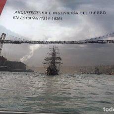 Libros de segunda mano: ARQUITECTURA E INGENIERÍA DEL HIERRO EN ESPAÑA (1814 - 1936). PEDRO NAVASCUÉS PALACIO.. Lote 269400038