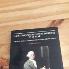 Libros de segunda mano: LA INTERVENCION DE VENTURA RODRIGUEZ EN EL PILAR RICARDO USON - ZARAGOZA ARTE ARQUITECTURA. Lote 269411008
