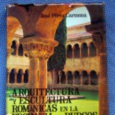 Libros de segunda mano: ARQUITECTURA Y ESCULTURA ROMÁNICAS EN LA PROVINCIA DE BURGOS- JOSÉ PÉREZ CARMONA -ED. ESPASA- CALPE. Lote 269458953