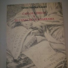 Libros de segunda mano: CARLOS LEMAUR Y EL CANAL DE GUADARRAMA TERESA SANCHEZ COLEGIO DE INGENIEROS, CANALES Y PUERTOS RARO. Lote 269471098