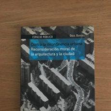 Libros de segunda mano: CONTRA LA INCONTINENCIA URBANA, RECONSIDERACION MORAL DE LA ARQUITECTURA Y LA CIUDAD,ORIOL BOHIGAS,. Lote 270261498