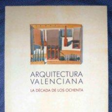 Libros de segunda mano: ARQUITECTURA VALENCIANA: LA DECADA DE LOS OCHENTA - INSTITUT VALENCIÀ D'ART MODERN.. Lote 270380653