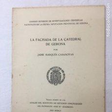 Libros de segunda mano: JAIME MARQUÉS CASANOVAS. LA FACHADA DE LA CATEDRAL DE GERONA. TIRADA APARTE DE LOS ANALES.., 1955. Lote 277049773