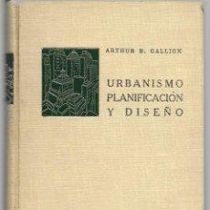 Libros de segunda mano: ARTHUR B. GALLION : URBANISMO, PLANIFICACIÓN Y DISEÑO. (COMPAÑÍA ED. CONTINENTAL, MÉXICO, 1963). Lote 277525023