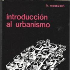 Libros de segunda mano: HANS MAUSBACH: INTRODUCCIÓN AL URBANISMO (UN ANÁLISIS DE LOS FUNDAMENTOS DE LA PLANIFICACIÓN ACTUAL). Lote 277526268
