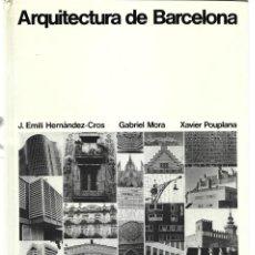 Libros de segunda mano: J.E. HERNÁNDEZ-CROS, G. MORA, X. POUPLANA : ARQUITECTURA DE BARCELONA. INTRODUCCIÓN DE ORIOL BOHIGAS. Lote 277526708