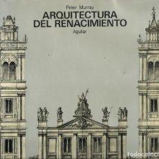 Libros de segunda mano: PETER MURRAY : ARQUITECTURA DEL RENACIMIENTO. (TRADUCCIÓN DE JUAN NOVELLA. ED. AGUILAR,1972). Lote 277527858