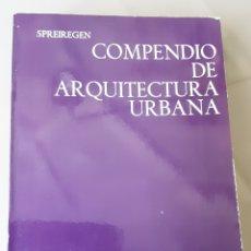 Libros de segunda mano: COMPENDIO DE ARQUITECTURA URBANA. PAUL D. SPREIREGEN.. Lote 278353563