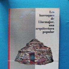 Libros de segunda mano: LES BARRAQUES DE LLUCMAJOR, UNA ARQUITECTURA POPULAR - CELS CALVIÑO, JOAN CLAR. Lote 280305443