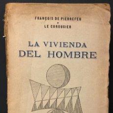 Libros de segunda mano: FRANÇOIS PIERREFEU Y LE CORBUSIER. LA VIVIENDA DEL HOMBRE. Lote 288097948