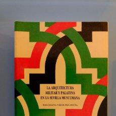 Libros de segunda mano: LA ARQUITECTURA MILITAR Y PALATINA EN LA SEVILLA MUSULMANA. MAGDALENA VALOR PIECHOTTA. DIPUT.SEVILLA. Lote 288741968