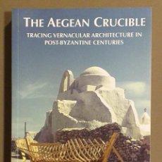 Libros de segunda mano: THE AEGEAN CRUCIBLE. TRACING VERNACULAR ARCHITECTURE IN POST-BYZANTINE CENTURIES. CONSTANTINE E. MIC. Lote 288742223